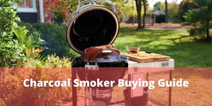 Charcoal Smoker Buying Guide