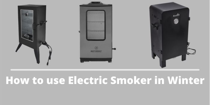 How to use Electric Smoker in Winter