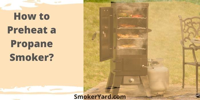 How to Preheat a Propane Smoker_
