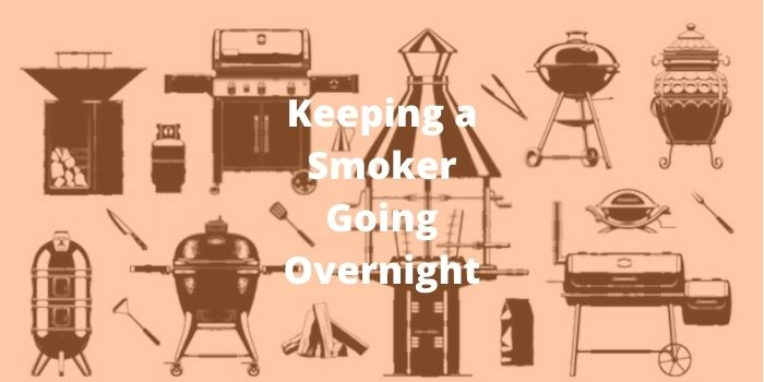 How to keep a Smoker Going Overnight