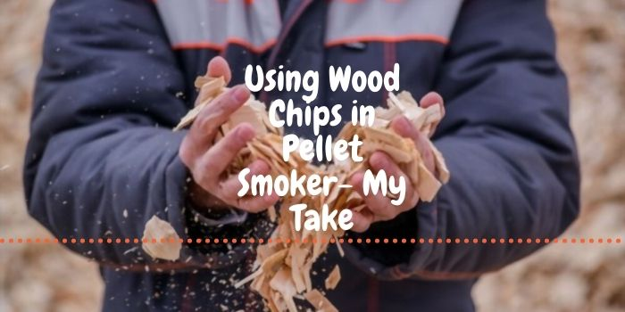 Can you use wood chips in Pellet Smoker