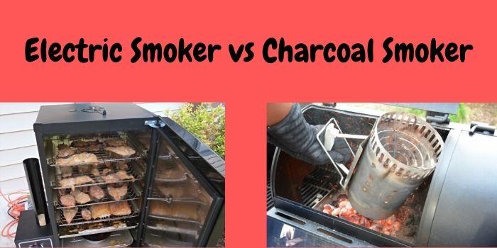 Electric Smoker vs Charcoal Smoker
